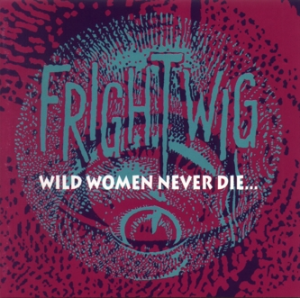 Wild Women Never Die…